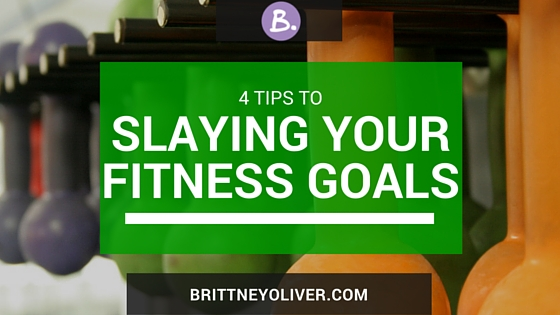 4 Tips to Slaying Your Fitness Goals