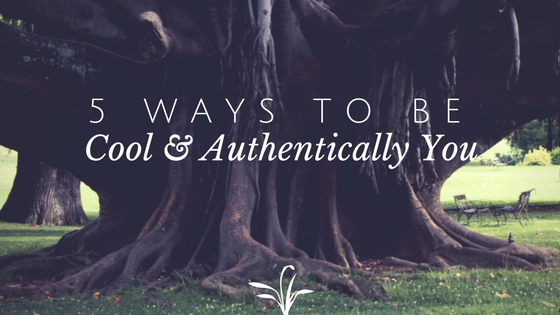 5 Ways to Be Cool & Aunthentically You