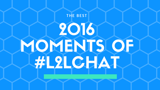 The Best 2016 Moments of #L2LChat