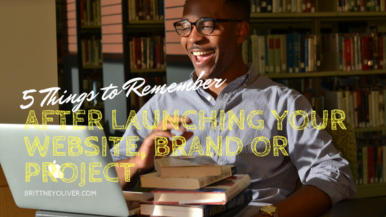 5 Things to Remember After You Launched Your Website, Brand & Project