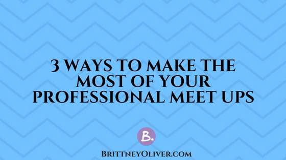 3 Ways to Make the Most of Your Professional Meet Ups